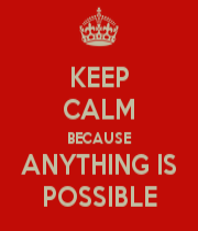 keepcalm-anythingispossible