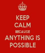 keepcalm-anythingispossible